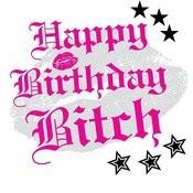 Happy Birthday Bitch Songs