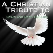 A Christian Tribute To Craig And Dean Phillips Songs