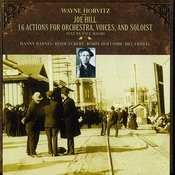 Wayne Horvitz: Joe Hill: 16 Actions For Orchestra, Voices, And Soloist Songs