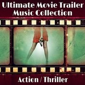The Ultimate Movie Trailer Music Collection -action / Thriller Songs