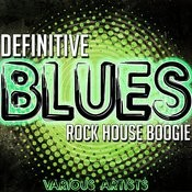 Definitive Blues: Rock House Boogie Songs