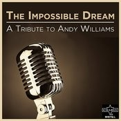 The Impossible Dream: A Tribute To Andy Williams Songs