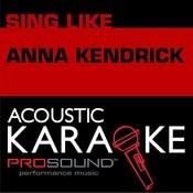 Sing Like Anna Kendrick (Karaoke Performance Tracks) Songs