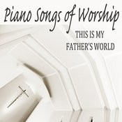 Piano Songs Of Worship: This Is My Father's World Songs