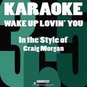 Wake Up Lovin' You (In The Style Of Craig Morgan) [Karaoke Version] Song