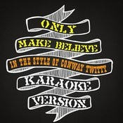Only Make Believe (In The Style Of Conway Twitty) [Karaoke Version] Song