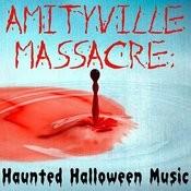Amityville Massacre: Haunted Halloween Music Songs