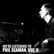 We're Listening To Phil Seaman, Vol. 6 Songs