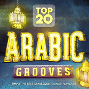 Top 20 Arabic Grooves - Simply the Best Arabesque Lounge Flavours Songs