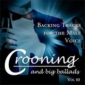 Crooning And Big Ballads - Backing Tracks For The Male Voice, Vol. 10 Songs