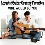 Acoustic Guitar Country Favorites: Mine Would Be You Songs