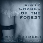 Sixty Shades Of The Forest (A Hot, Sexy Tale Of Erotica) Songs