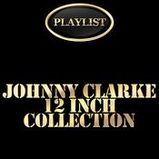 Johnny Clarke 12 Inch Collection Playlist Songs