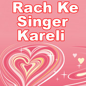 Rach Ke Singer Kareli Songs