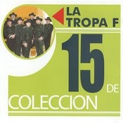 15 De Coleccion: La Tropa F Songs