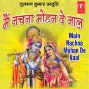 Main Nachna Mohan De Naal Songs