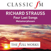 Richard Strauss: Four Last Songs (Classic FM: The Full Works) Songs