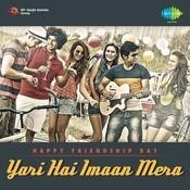 Happy Friendship Day  Yari Hai Imaan Mera Songs