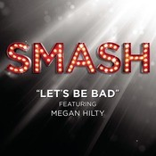 Let's Be Bad (SMASH Cast Version Featuring Megan Hilty) Songs