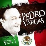 Lo Mejor De Pedro Vargas. Vol.1 Songs