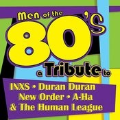 Mens Of The 80s: A Tribute To Inxs, Duran Duran, New Order, A-Ha And The Human League Songs
