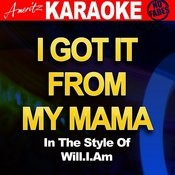I Got It From My Mamma (In The Style Of Will.I.Am) Songs