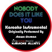 Nobody Does It Like You (Originally Performed By Shawn Desman) [Instrumental Version] Songs