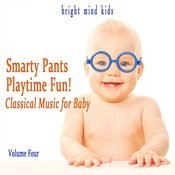 Smarty Pants Playtime Fun: Classical Music For Baby (Bright Mind Kids), Vol. 4 Songs
