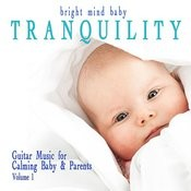 Tranquility: Guitar Music For Calming Baby & Parents (Bright Mind Kids), Vol. 1 Songs