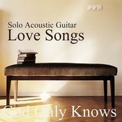 Solo Acoustic Guitar Love Songs: God Only Knows Songs
