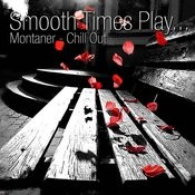 Smooth Times Play Montaner Chill Out Songs