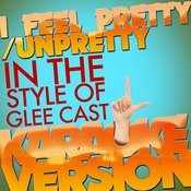 I Feel Pretty/Unpretty (In The Style Of Glee Cast) [Karaoke Version] - Single Songs