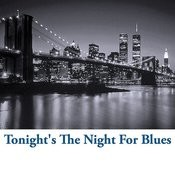 Tonight's The Night For Blues Songs