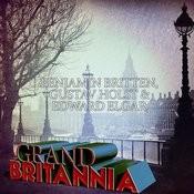 Benjamin Britten, Gustav Holst & Edward Elgar: Grand Britannia Songs