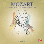 Mozart: The Magic Flute, K. 620, Variations For 2 Flutes (Digitally Remastered) Songs