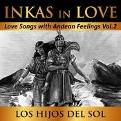 Inkas In Love: Love Songs With Andean Feelings, Vol. 2 Songs