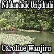Ndukanendie Urigithathi Songs