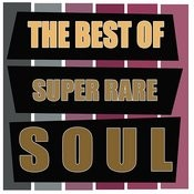 The Best Of Super Rare Soul Songs