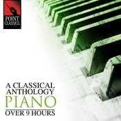 A Classical Anthology: Piano (Over 9 Hours) Songs