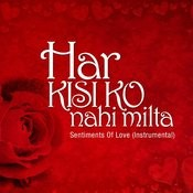 Har Kisi Ko Nahi Milta - Sentiments Of Love Songs