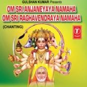 Om Sri Anjaneyaya Namaha - So Sri Raghavendraya Namaha Songs