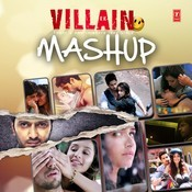 Ek Villain - Mashup Songs