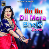 Ilu Ilu Dil Mera Bhole Cover Songs