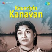 Kaveriyin Kanavan Songs