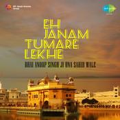 Eh Janam Tumare Lekhe - Bhai Anoop Singh Ji Songs