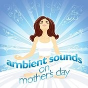 Ambient Sounds On Mothers Day Songs