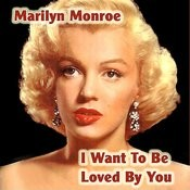 I Want To Be Loved By You Songs