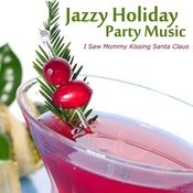 Jazzy Holiday Party Music - I Saw Mommy Kissing Santa Claus Songs