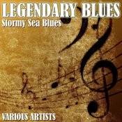 Legendary Blues - Stormy Sea Blues Songs