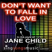 Don't Want To Fall In Love (In The Style Of Jane Child) Songs